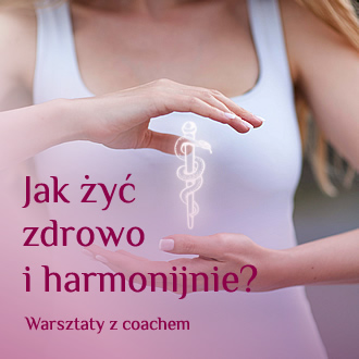Jak żyć zdrowo i harmonijnie – warsztaty z coachem